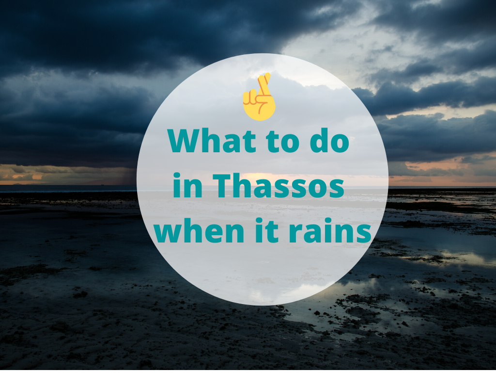 what to do in thassos when it rains